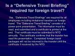 is a defensive travel briefing required for foreign travel