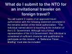 what do i submit to the nto for an invitational traveler on foreign travel