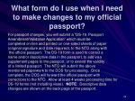 what form do i use when i need to make changes to my official passport