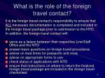 what is the role of the foreign travel contact