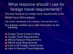 what resource should i use for foreign travel requirements
