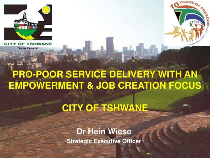 Pro poor service delivery with an empowerment job creation focus city of tshwane
