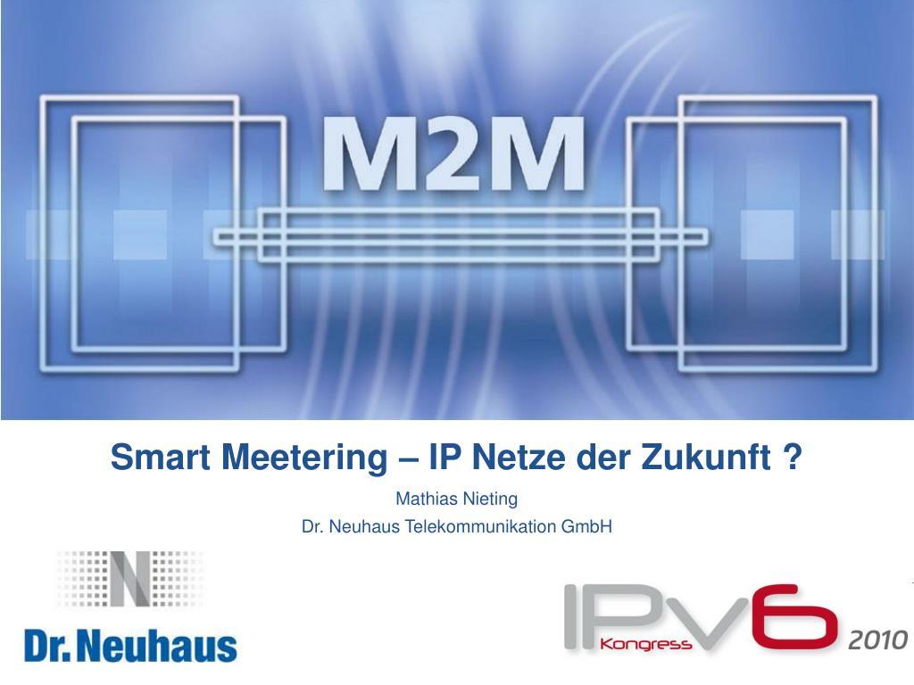 Smart Meetering – IP Netze der Zukunft ?