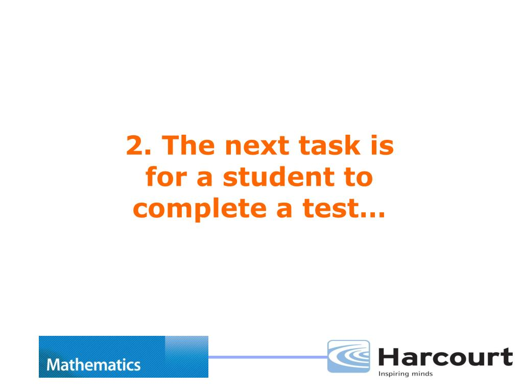 2. The next task is for a student to complete a test…