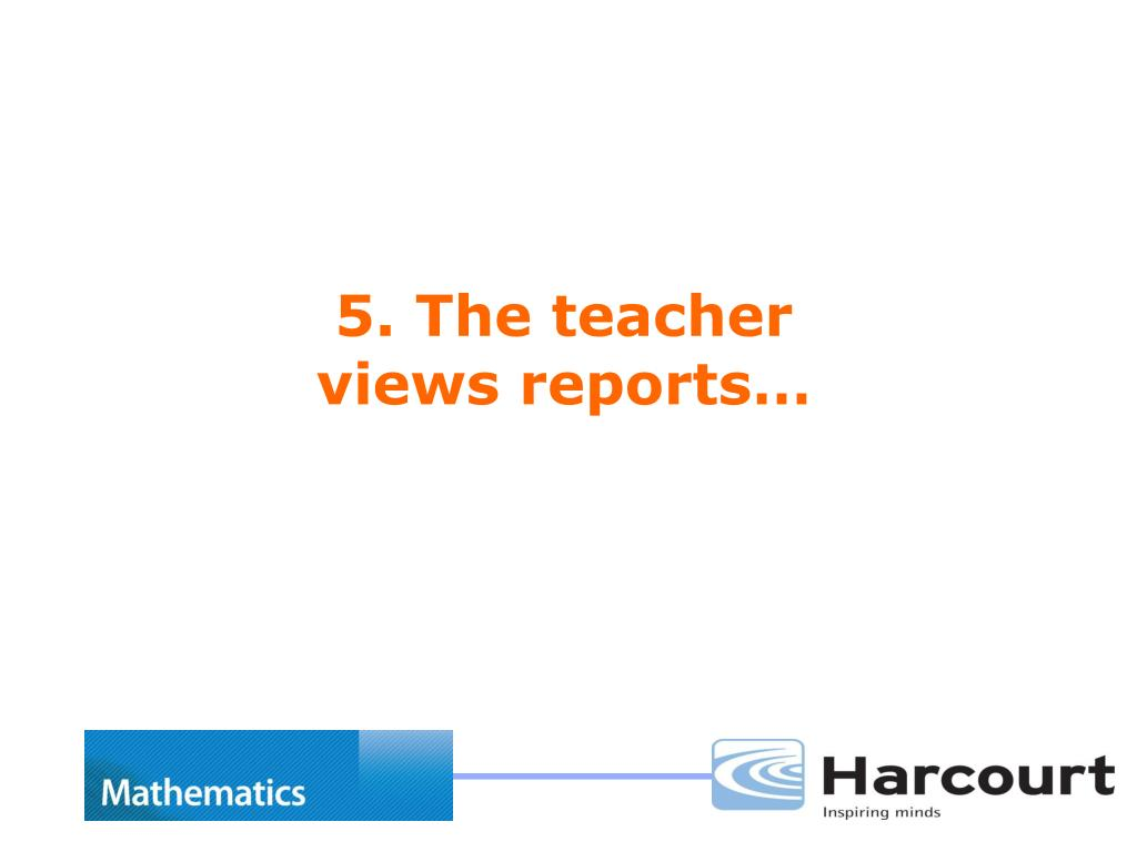 5. The teacher views reports…