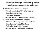 alternative ways of thinking about early angiosperm characters
