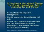 if you decide that opioid therapy for chronic nonmalignant pain is indicated for your patient10