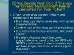 if you decide that opioid therapy for chronic nonmalignant pain is indicated for your patient9