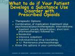 what to do if your patient develops a substance use disorder with prescribed opioids
