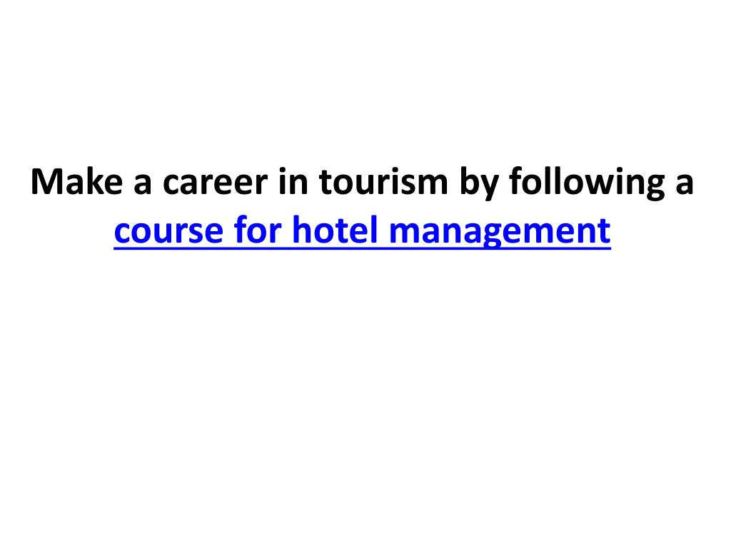 make a career in tourism by following a course for hotel management l.