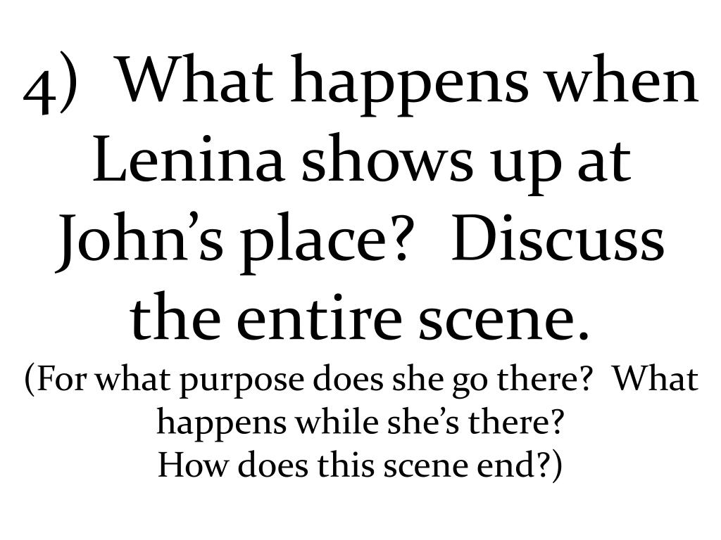 4)  What happens when Lenina shows up at John's place?  Discuss the entire scene.