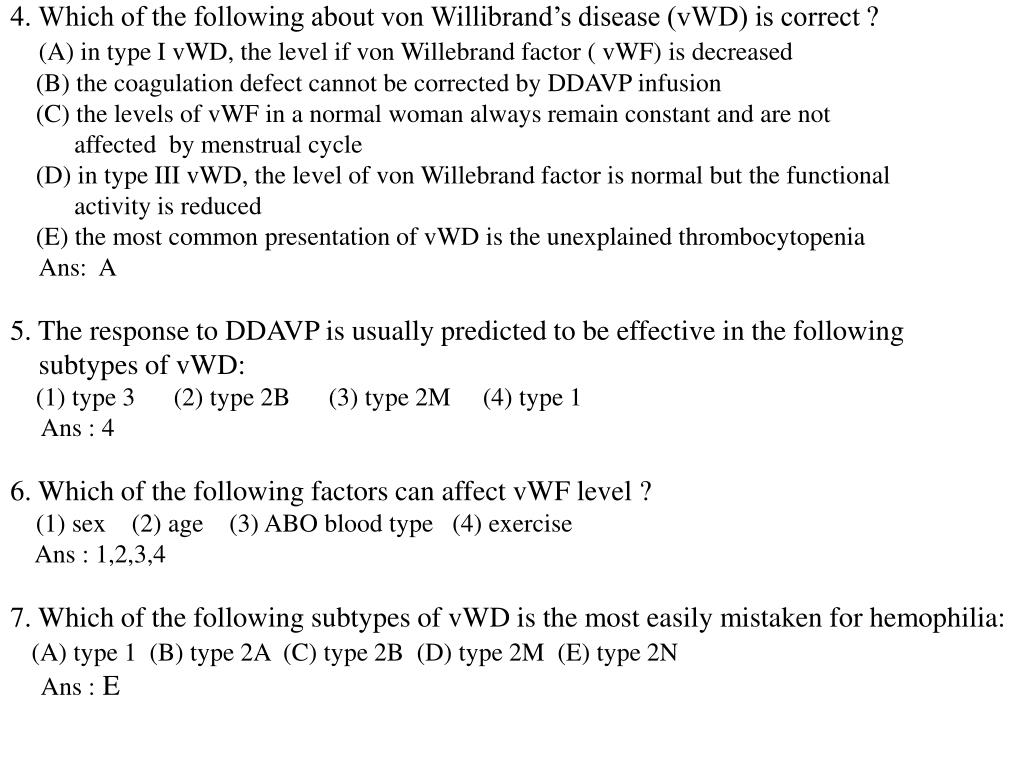 4. Which of the following about von Willibrand's disease (vWD) is correct ?