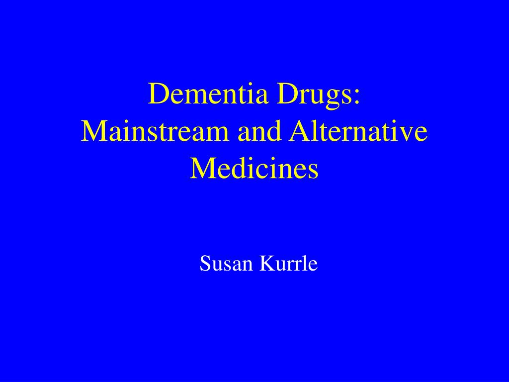 dementia drugs mainstream and alternative medicines l.