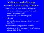 medications under late stage research to treat primary symptoms