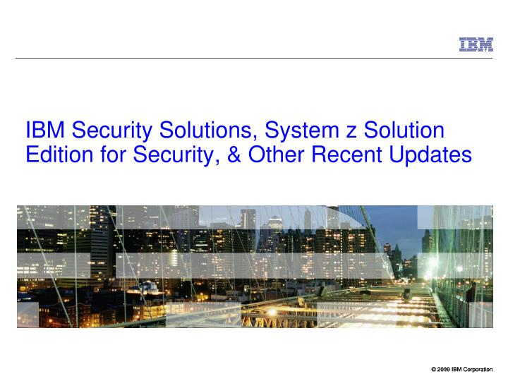 Ibm security solutions system z solution edition for security other recent updates