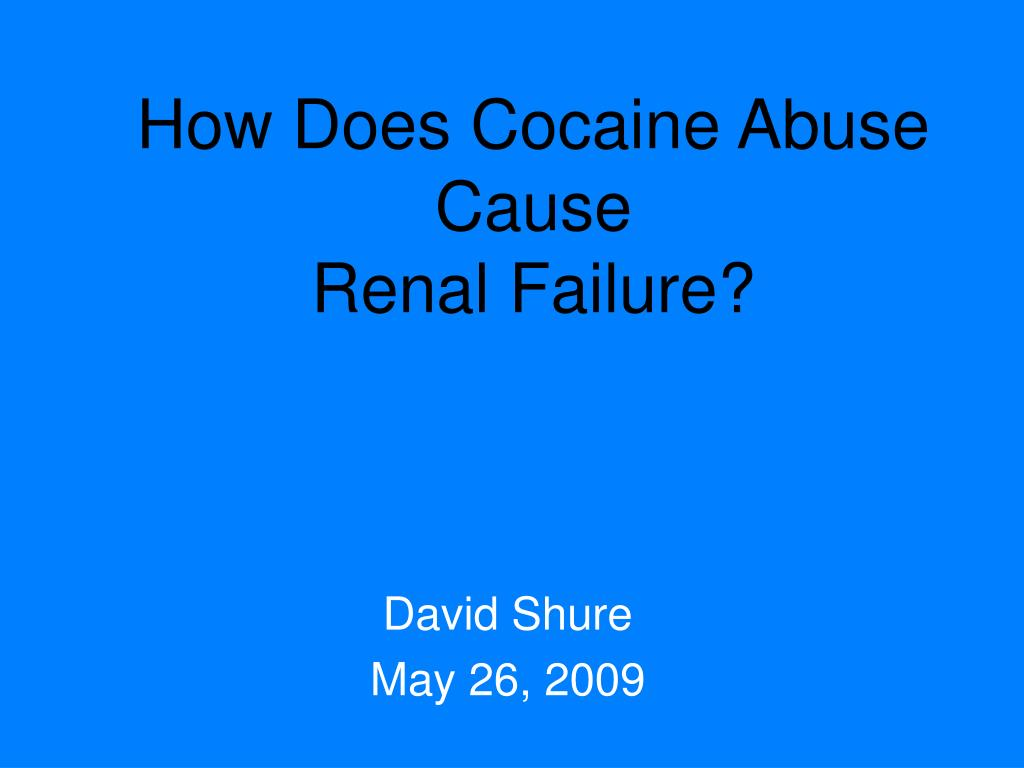how does cocaine abuse cause renal failure l.