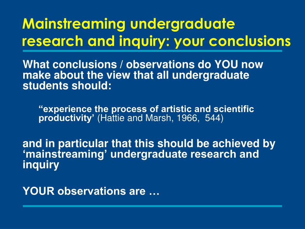 Mainstreaming undergraduate research and inquiry: your conclusions
