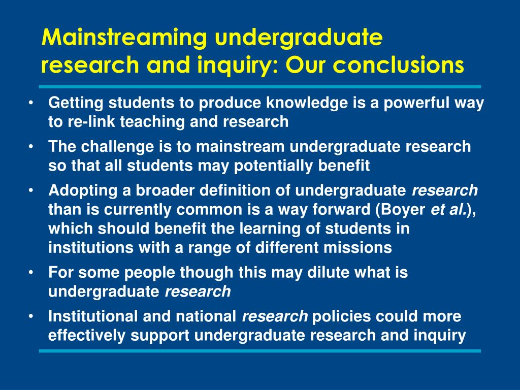 Mainstreaming undergraduate research and inquiry: Our conclusions