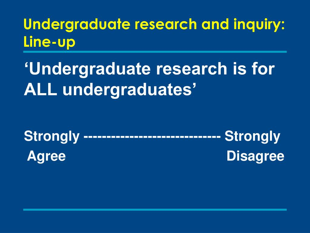 Undergraduate research and inquiry: Line-up