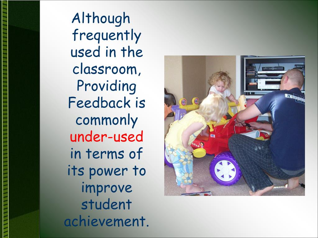 Although frequently used in the classroom, Providing Feedback is commonly