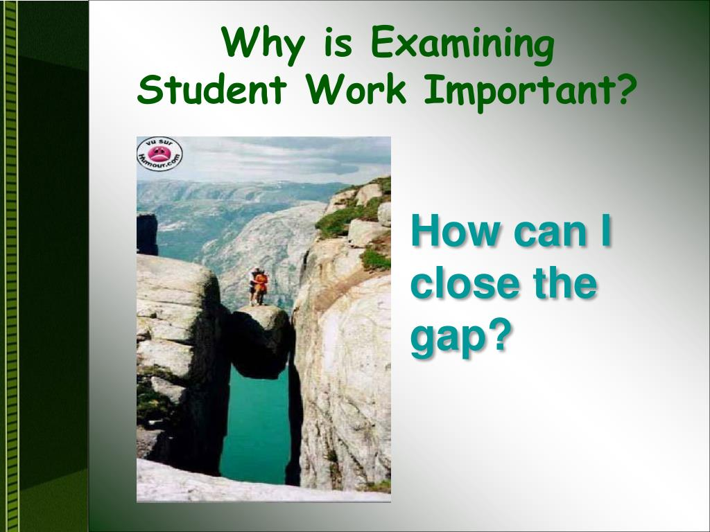 Why is Examining                     Student Work Important?