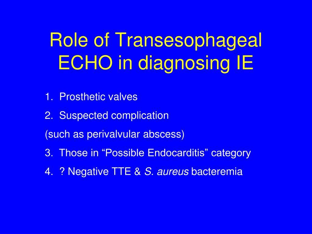Role of Transesophageal ECHO in diagnosing IE