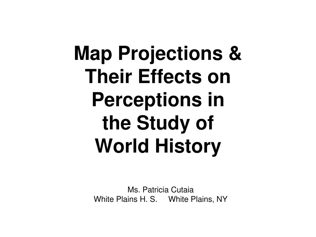 map projections their effects on perceptions in the study of world history l.