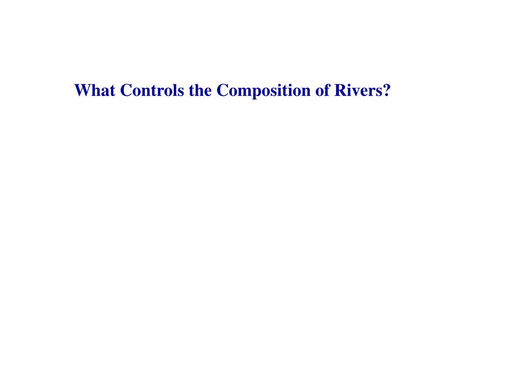 What Controls the Composition of Rivers?