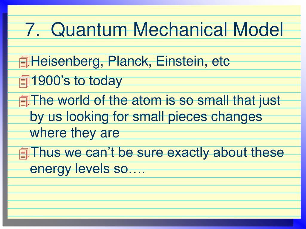 7.  Quantum Mechanical Model