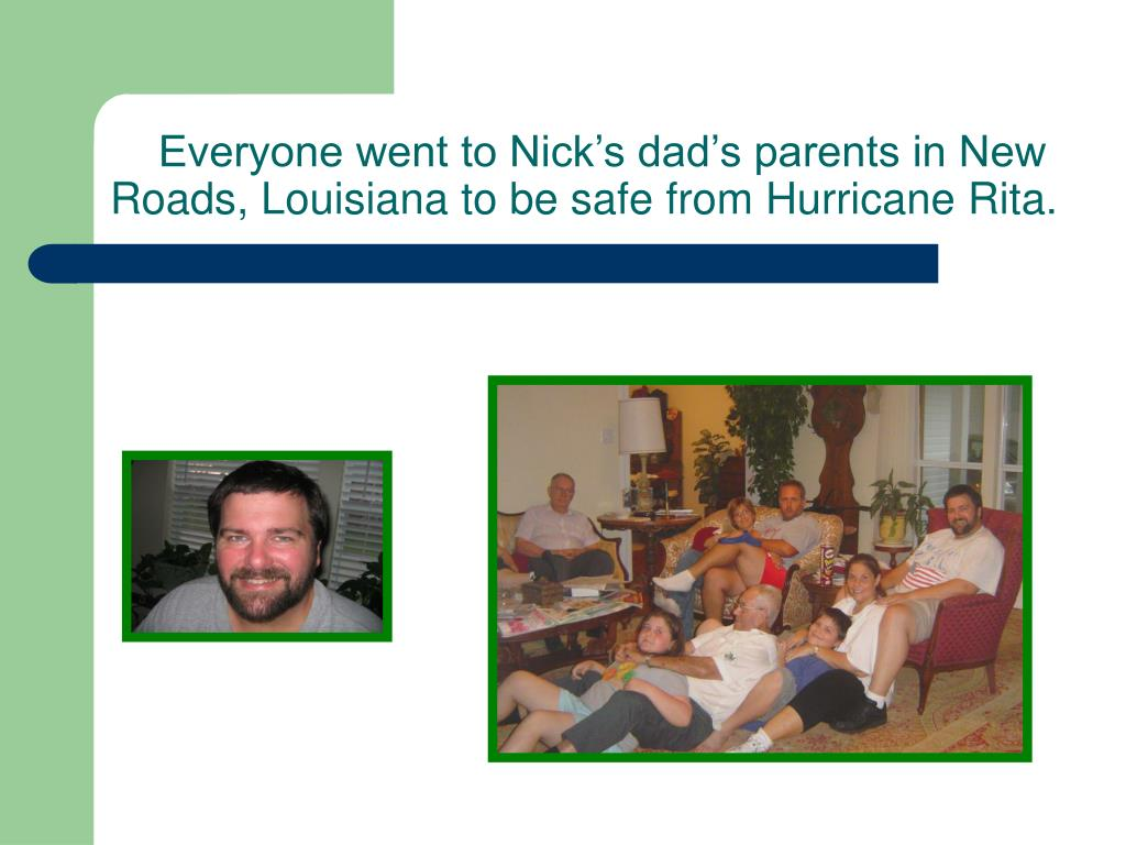 Everyone went to Nick's dad's parents in New Roads, Louisiana to be safe from Hurricane Rita.