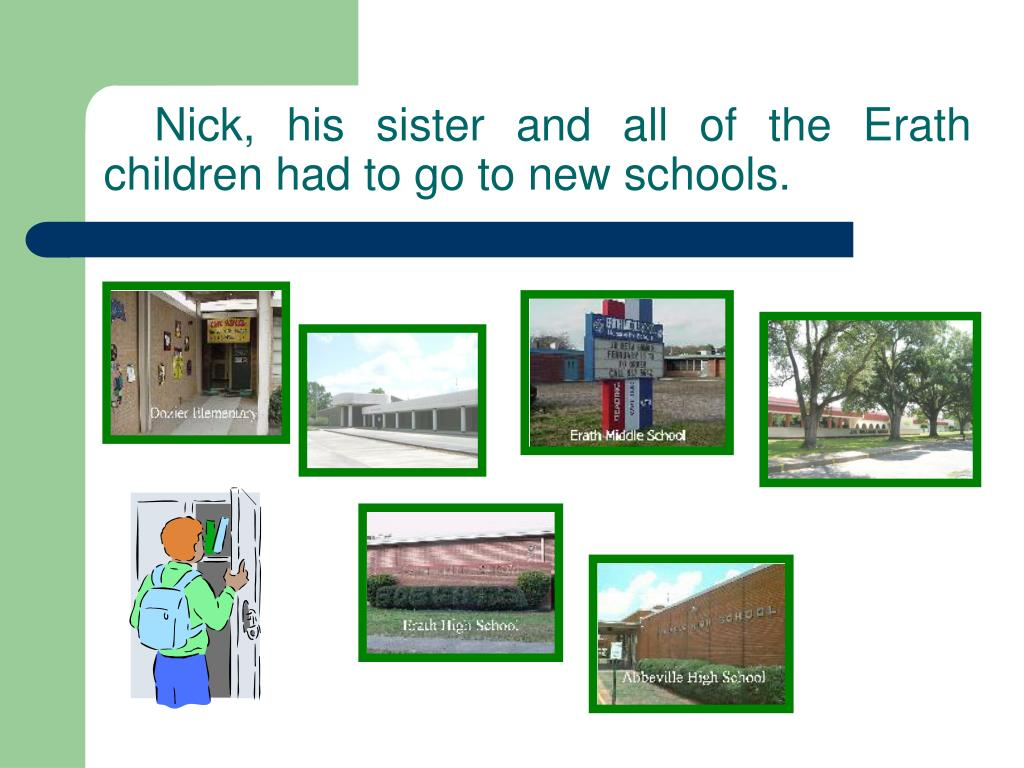 Nick, his sister and all of the Erath children had to go to new schools.