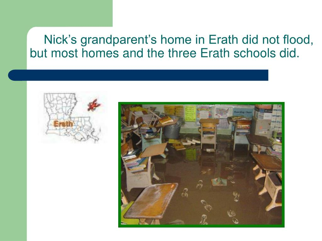 Nick's grandparent's home in Erath did not flood, but most homes and the three Erath schools did.
