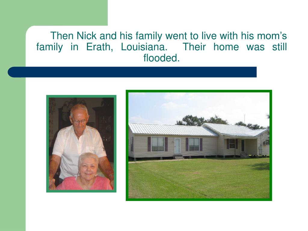 Then Nick and his family went to live with his mom's family in Erath, Louisiana.  Their home was still flooded.