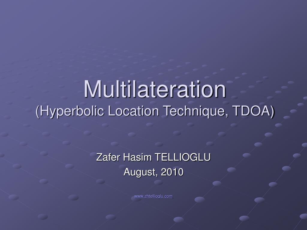 PPT - Multilateration (Hyperbolic Location Technique, TDOA