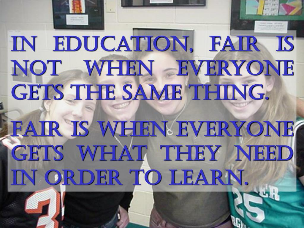 In education, fair is not when everyone gets the same thing.