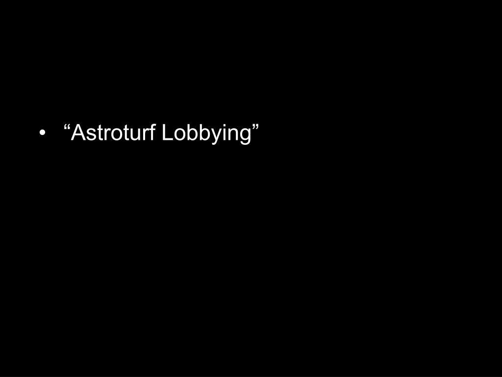 """Astroturf Lobbying"""