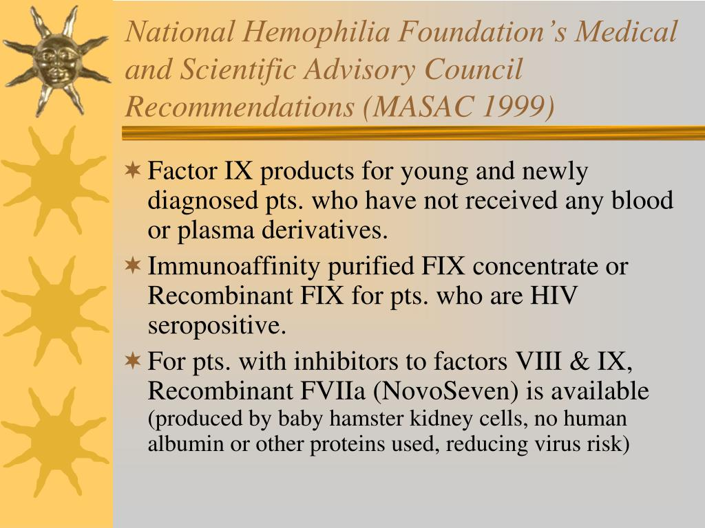 National Hemophilia Foundation's Medical and Scientific Advisory Council Recommendations (MASAC 1999)