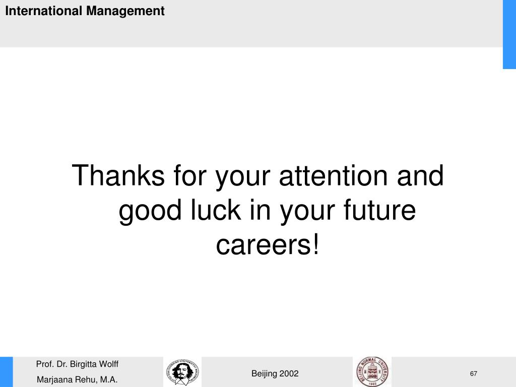 Thanks for your attention and good luck in your future careers!