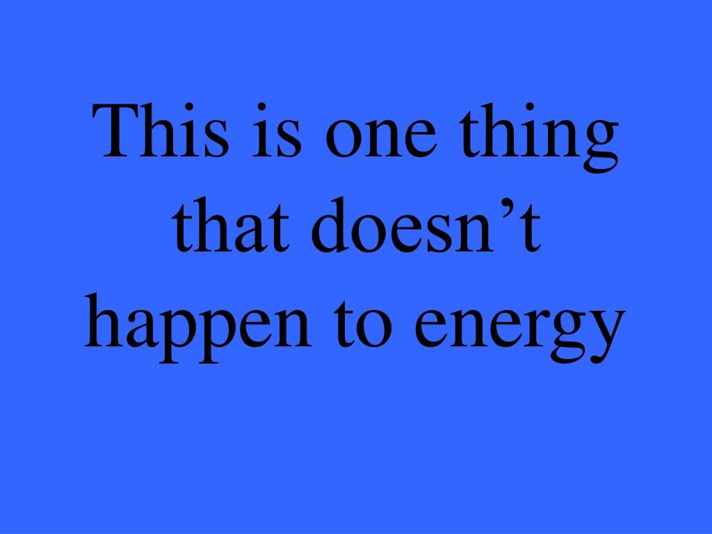 This is one thing that doesn't happen to energy