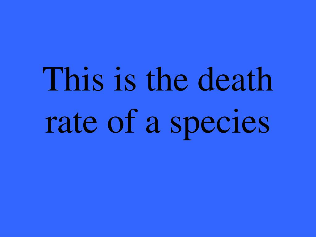 This is the death rate of a species