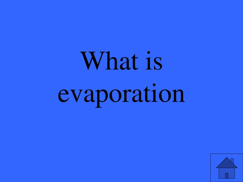 What is evaporation