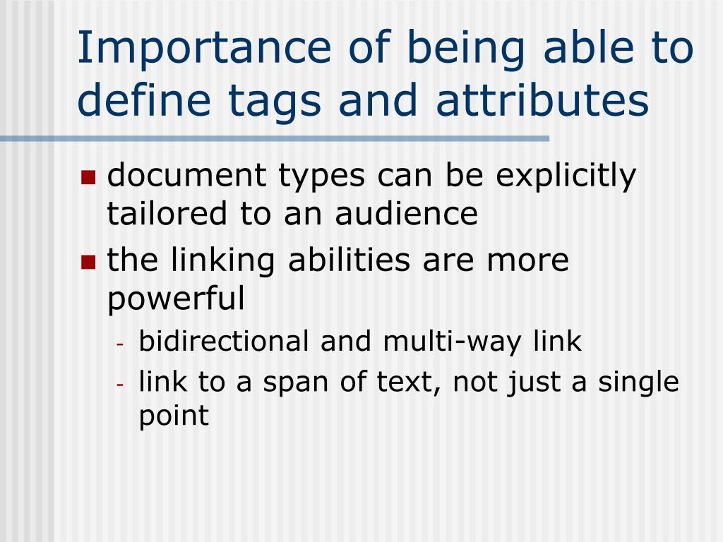 Importance of being able to define tags and attributes