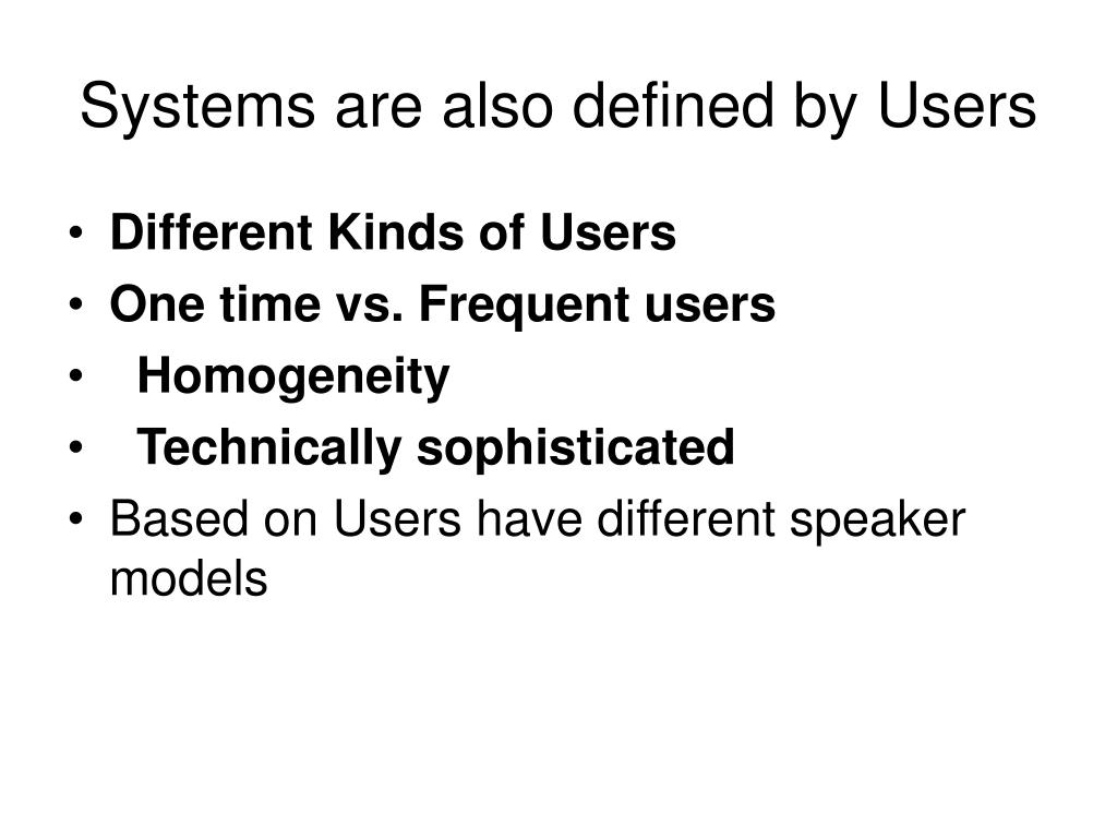Systems are also defined by Users