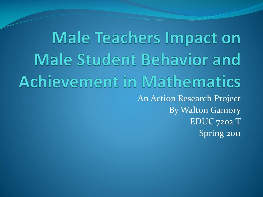 male teachers impact on male student behavior and achievement in mathematics l.