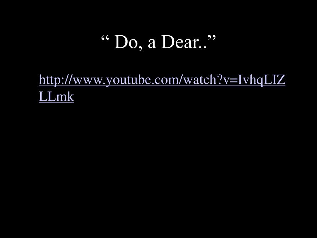 """"""" Do, a Dear.."""""""