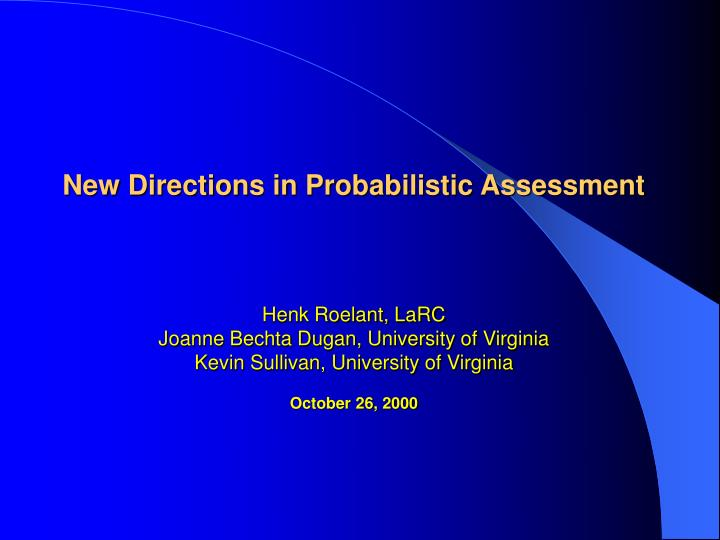 New Directions in Probabilistic Assessment