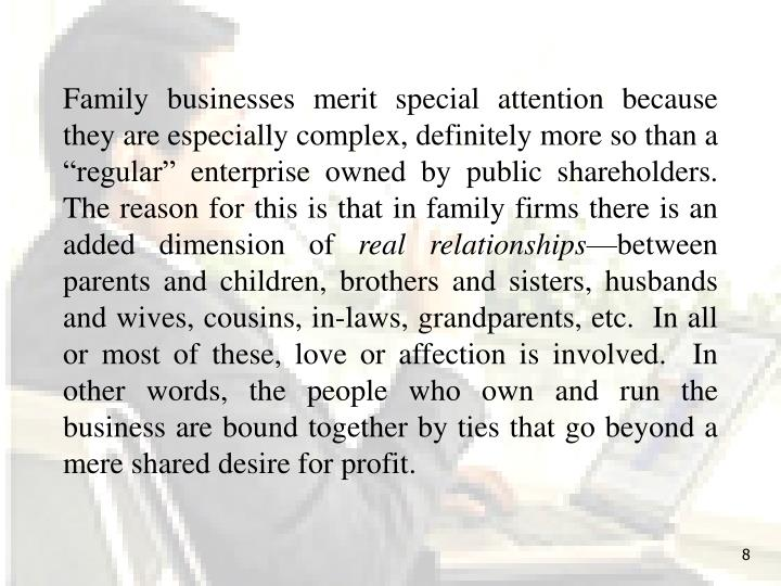 Family businesses merit special attention because they are especially complex, definitely more so th...