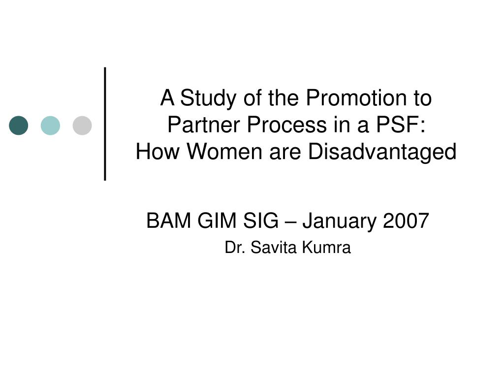 a study of the promotion to partner process in a psf how women are disadvantaged