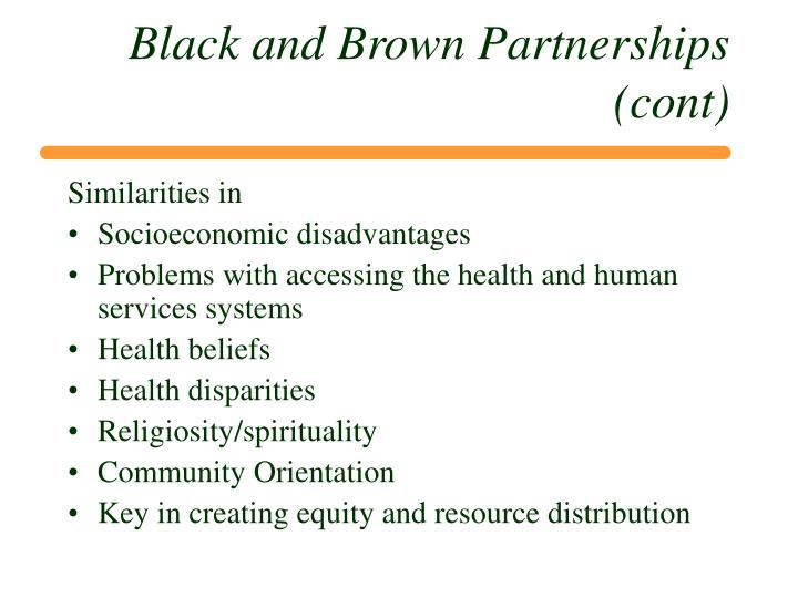 Black and Brown Partnerships (cont)