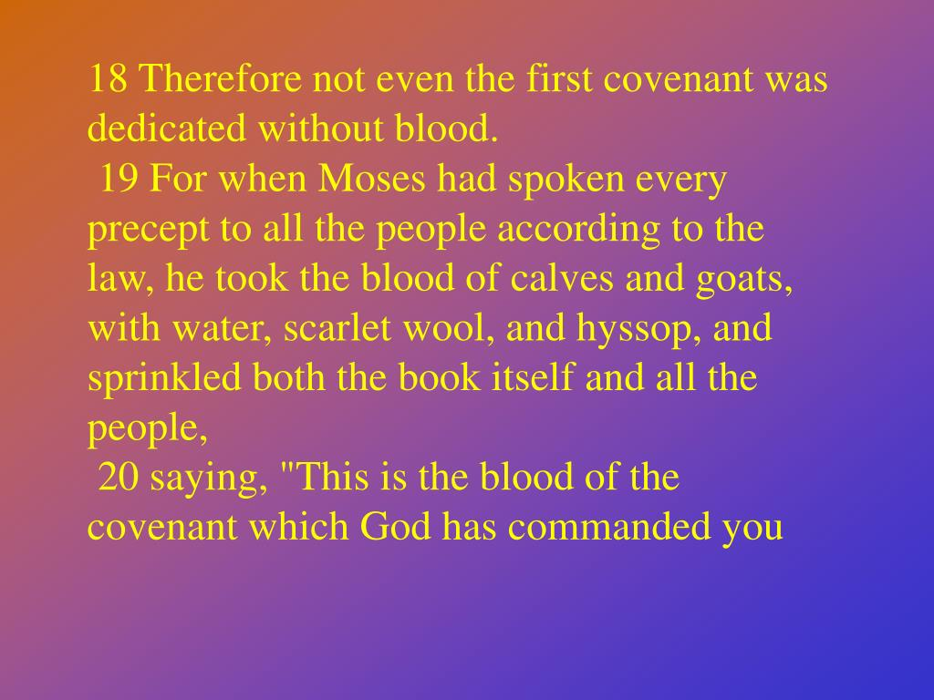 18 Therefore not even the first covenant was dedicated without blood.